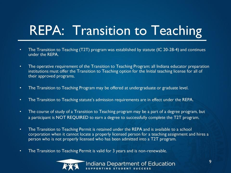 their approved programs. The Transition to Teaching Program may be offered at undergraduate or graduate level. The Transition to Teaching statute s admission requirements are in effect under the REPA.