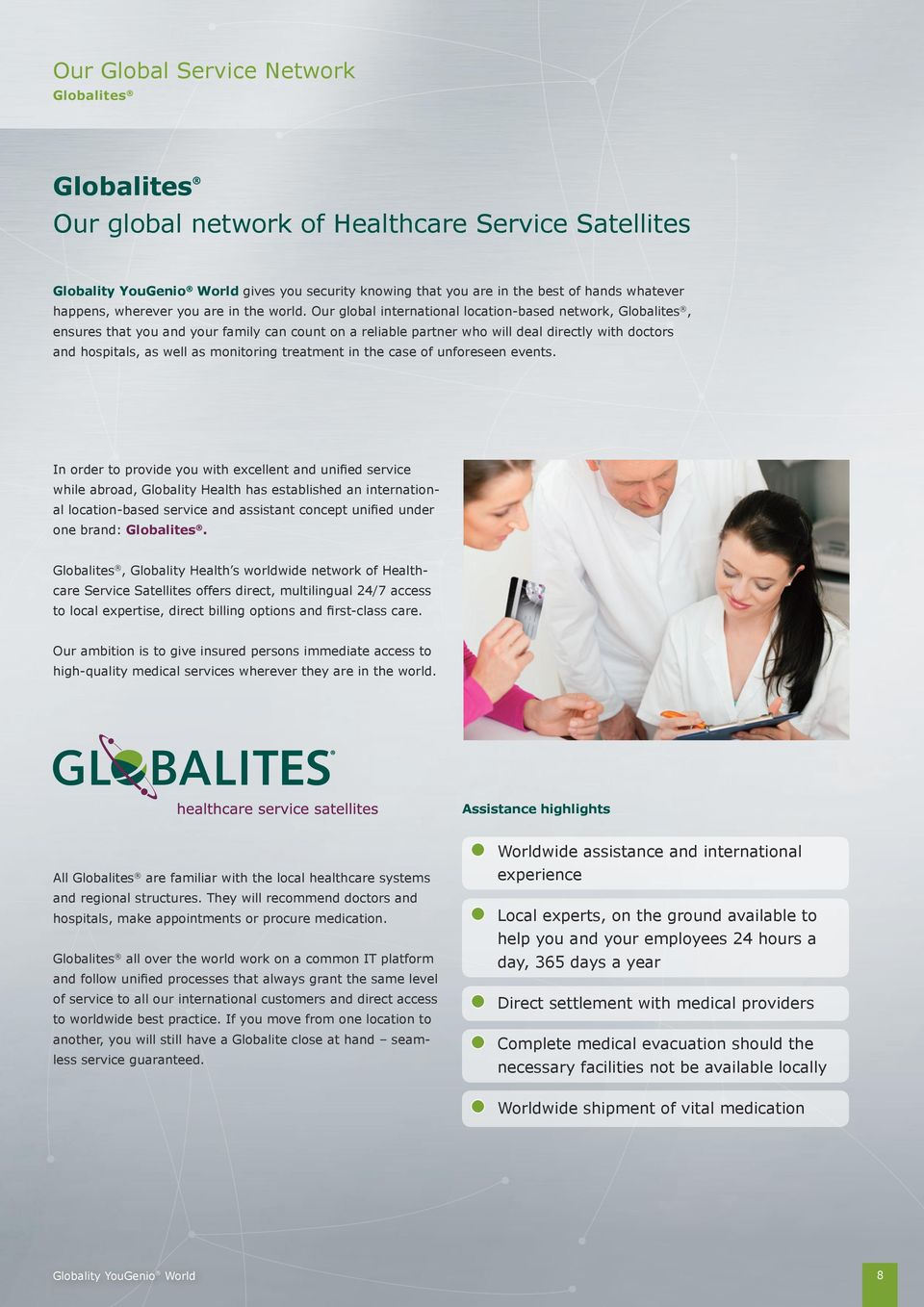 Our global international location-based network, Globalites, ensures that you and your family can count on a reliable partner who will deal directly with doctors and hospitals, as well as monitoring