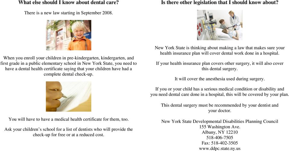 children have had a complete dental check-up. New York State is thinking about making a law that makes sure your health insurance plan will cover dental work done in a hospital.