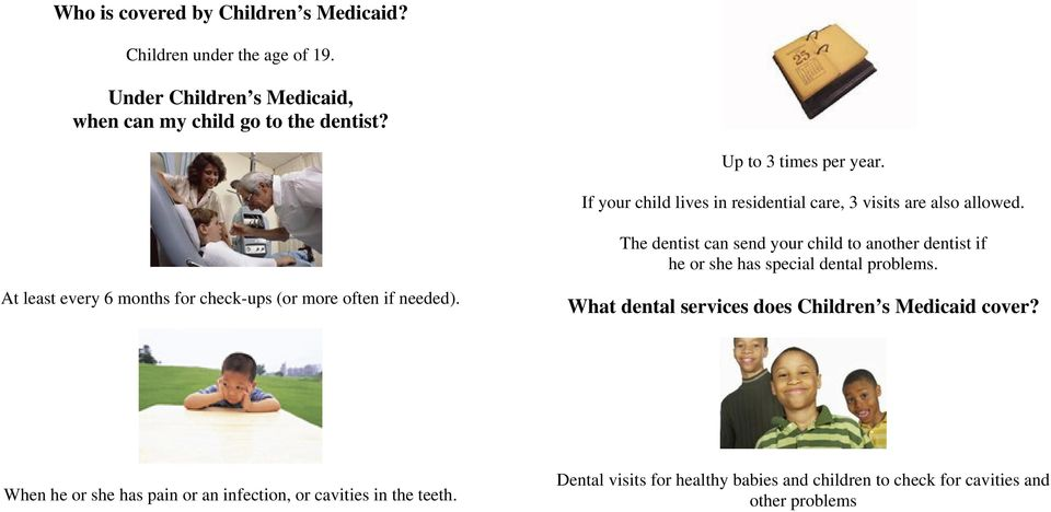 The dentist can send your child to another dentist if he or she has special dental problems.