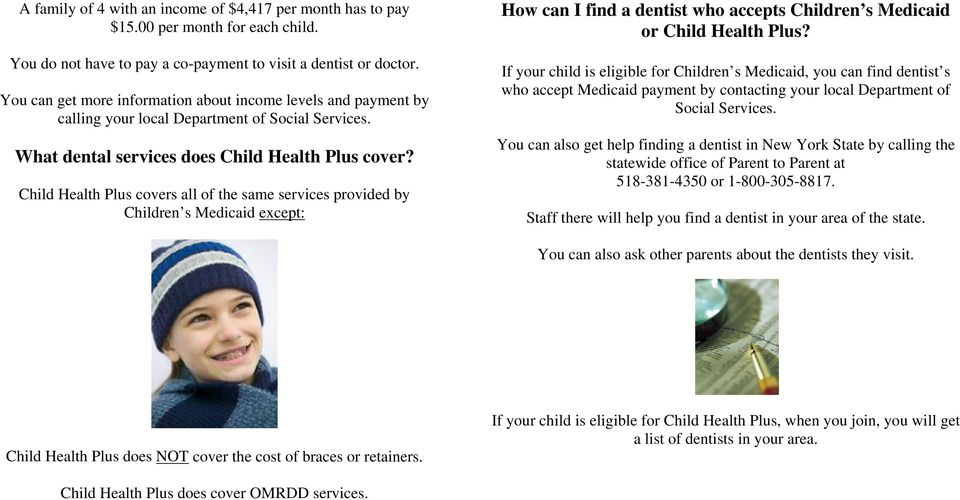 Child Health Plus covers all of the same services provided by Children s Medicaid except: How can I find a dentist who accepts Children s Medicaid or Child Health Plus?