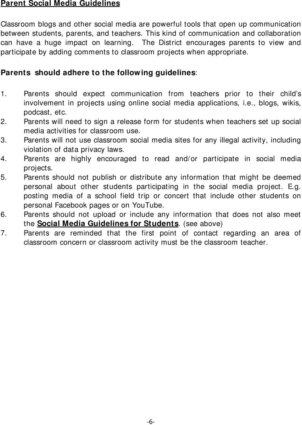Parents should adhere to the following guidelines: 1. Parents should expect communication from teachers prior to their child s involvement in projects using online social media applications, i.e., blogs, wikis, podcast, etc.