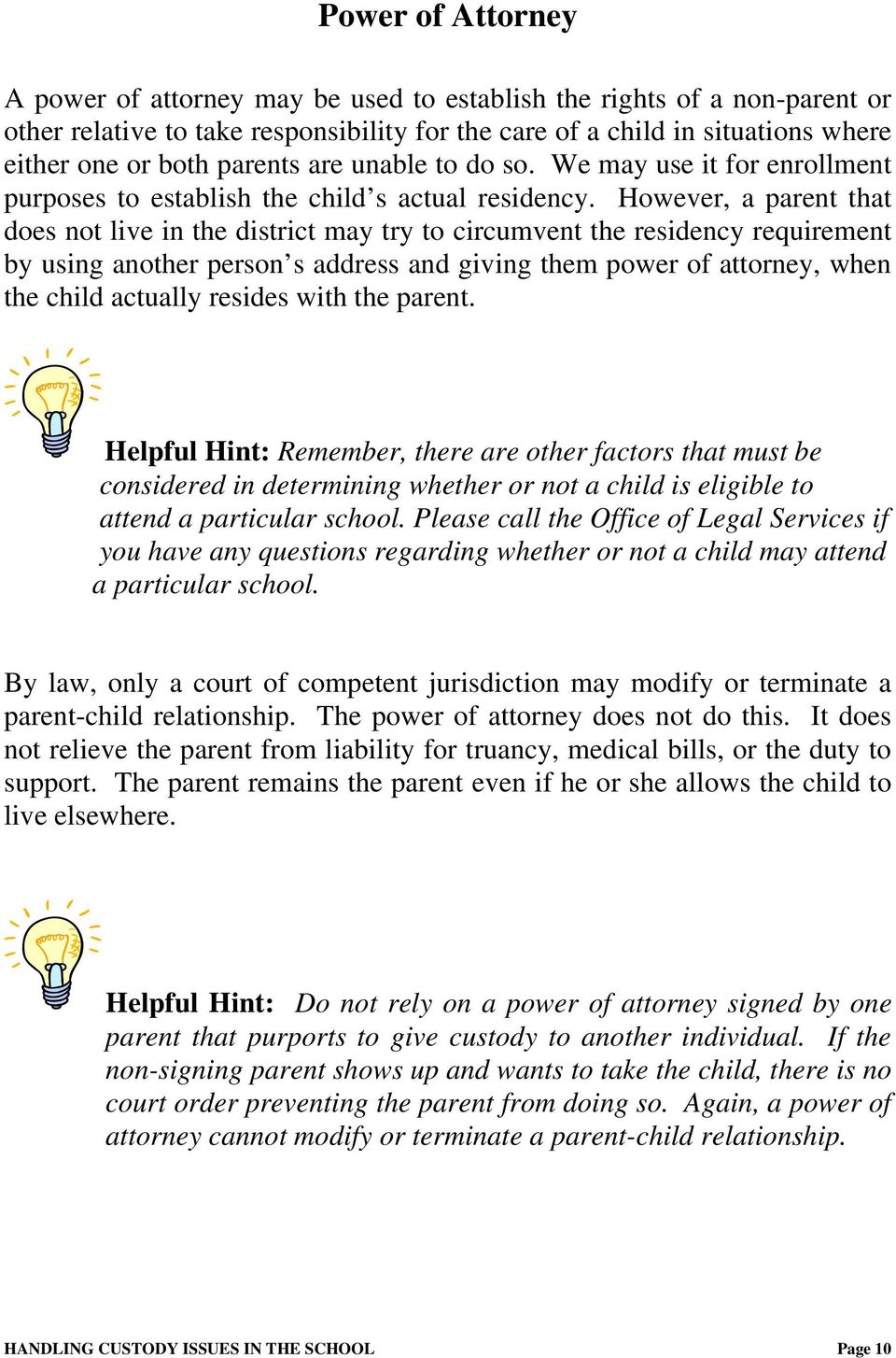 However, a parent that does not live in the district may try to circumvent the residency requirement by using another person s address and giving them power of attorney, when the child actually