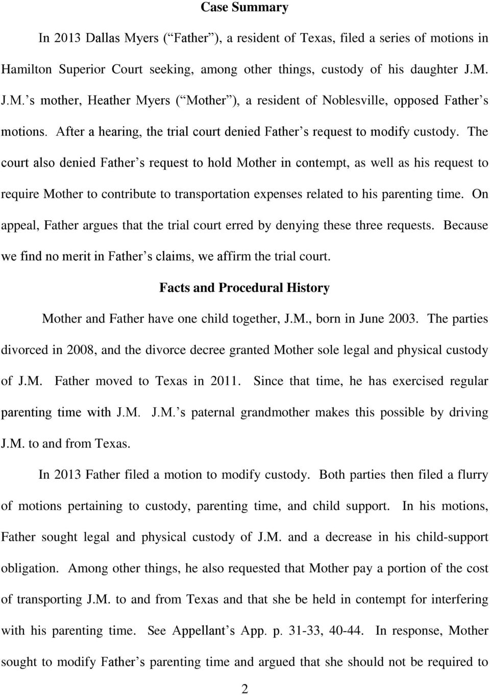 The court also denied Father s request to hold Mother in contempt, as well as his request to require Mother to contribute to transportation expenses related to his parenting time.