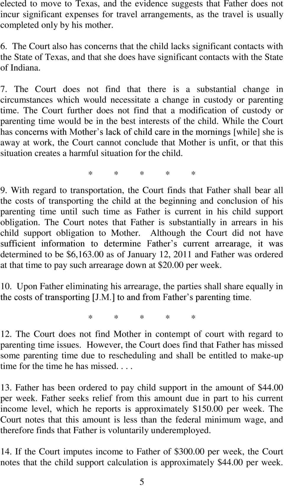The Court does not find that there is a substantial change in circumstances which would necessitate a change in custody or parenting time.