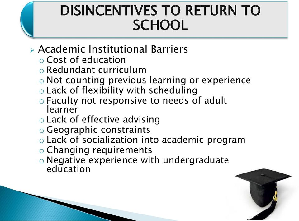 Faculty not responsive to needs of adult learner o Lack of effective advising o Geographic constraints o