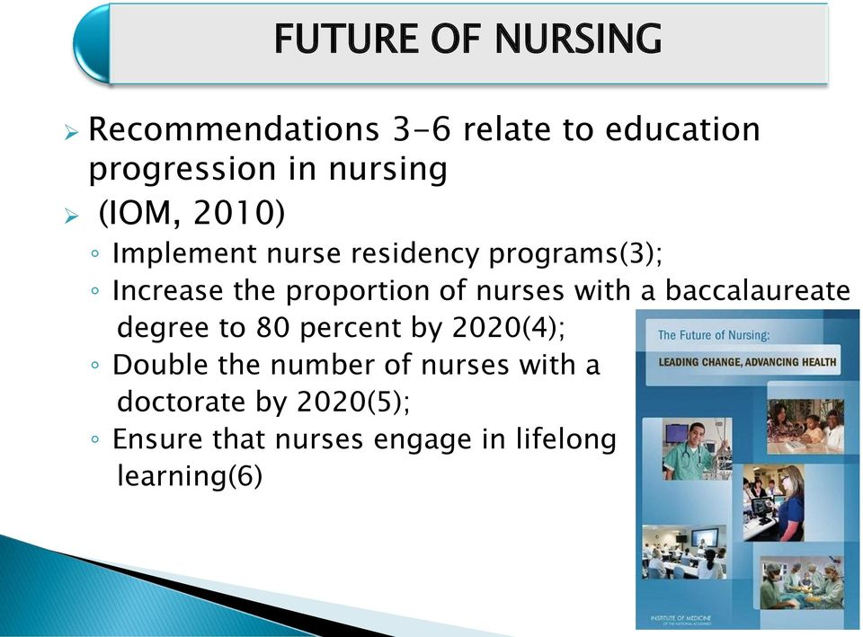 nurses with a baccalaureate degree to 80 percent by 2020(4); Double the number of