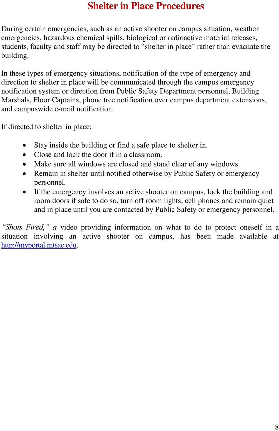 In these types of emergency situations, notification of the type of emergency and direction to shelter in place will be communicated through the campus emergency notification system or direction from