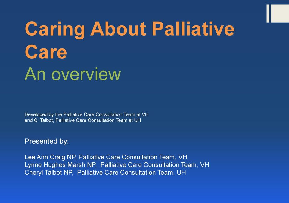 Talbot, Palliative Care Consultation Team at UH Presented by: Lee Ann Craig NP,