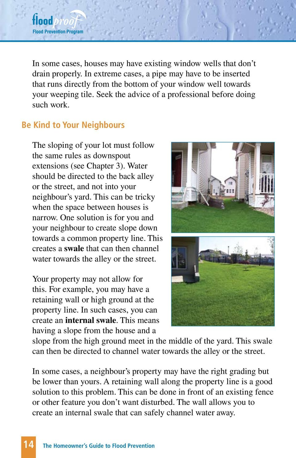 Be Kind to Your Neighbours The sloping of your lot must follow the same rules as downspout extensions (see Chapter 3).