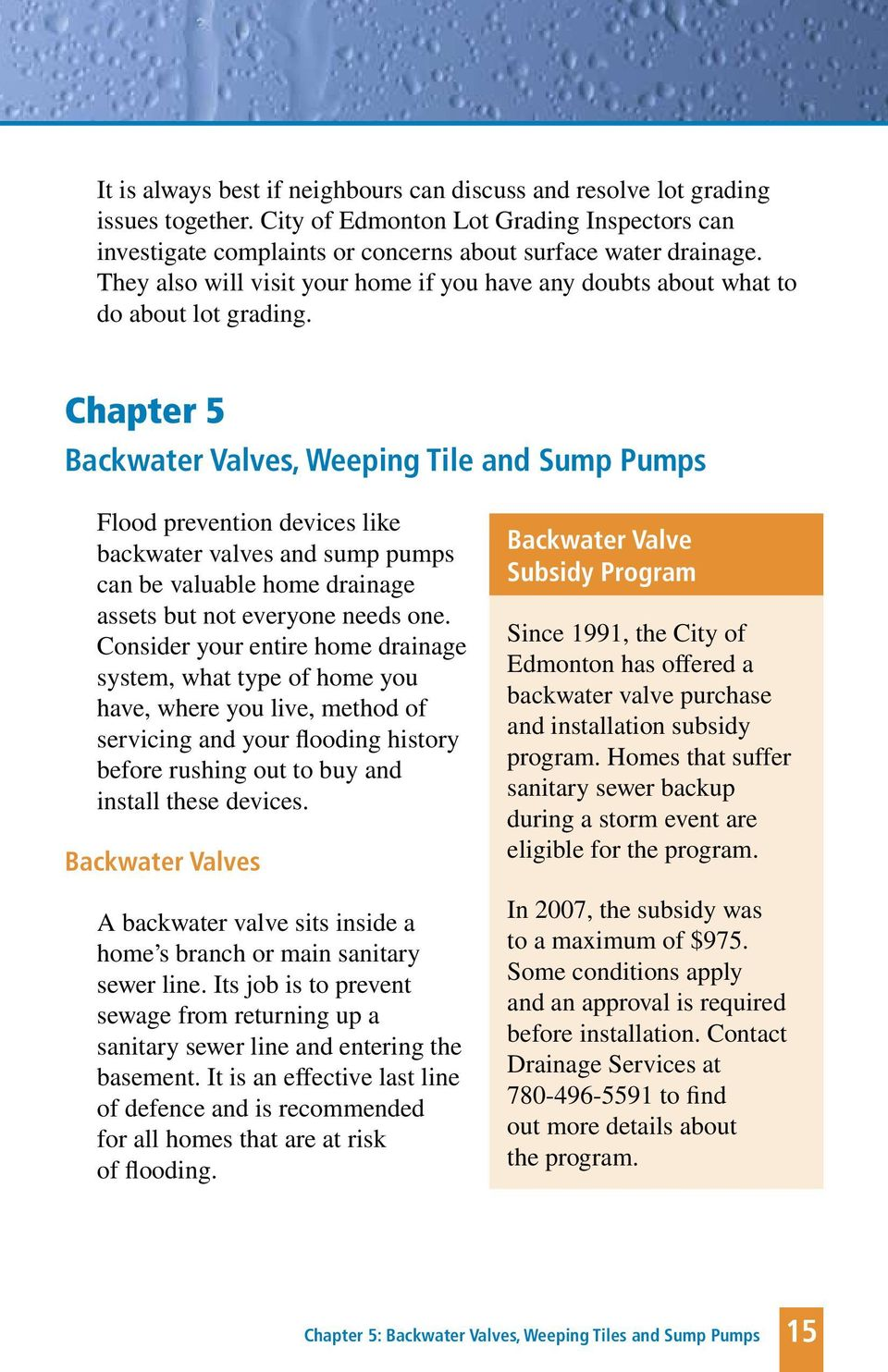 Chapter 5 Backwater Valves, Weeping Tile and Sump Pumps Flood prevention devices like backwater valves and sump pumps can be valuable home drainage assets but not everyone needs one.