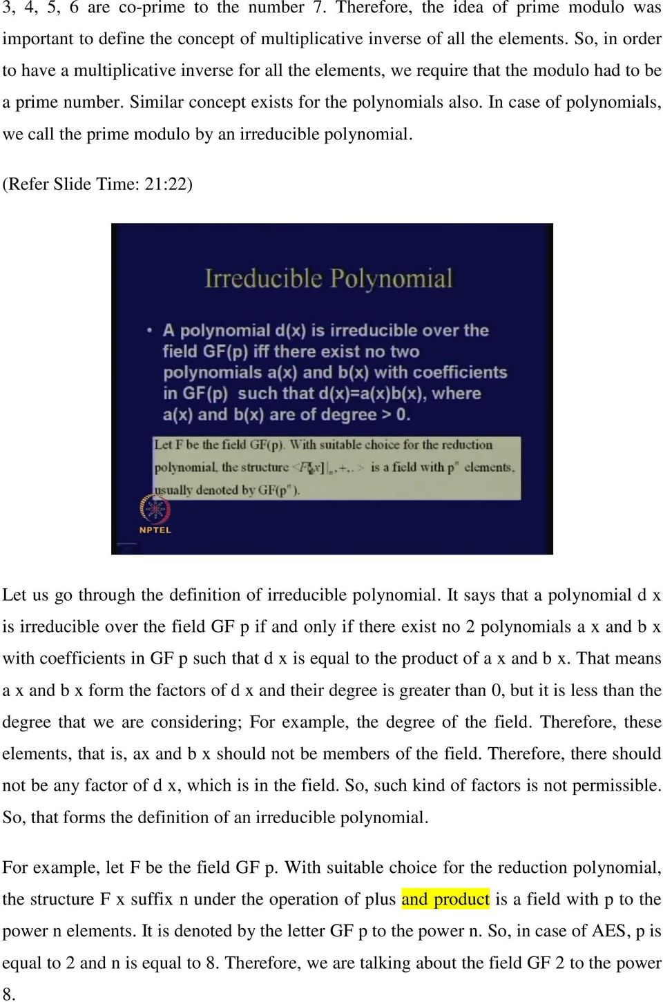 In case of polynomials, we call the prime modulo by an irreducible polynomial. (Refer Slide Time: 21:22) Let us go through the definition of irreducible polynomial.