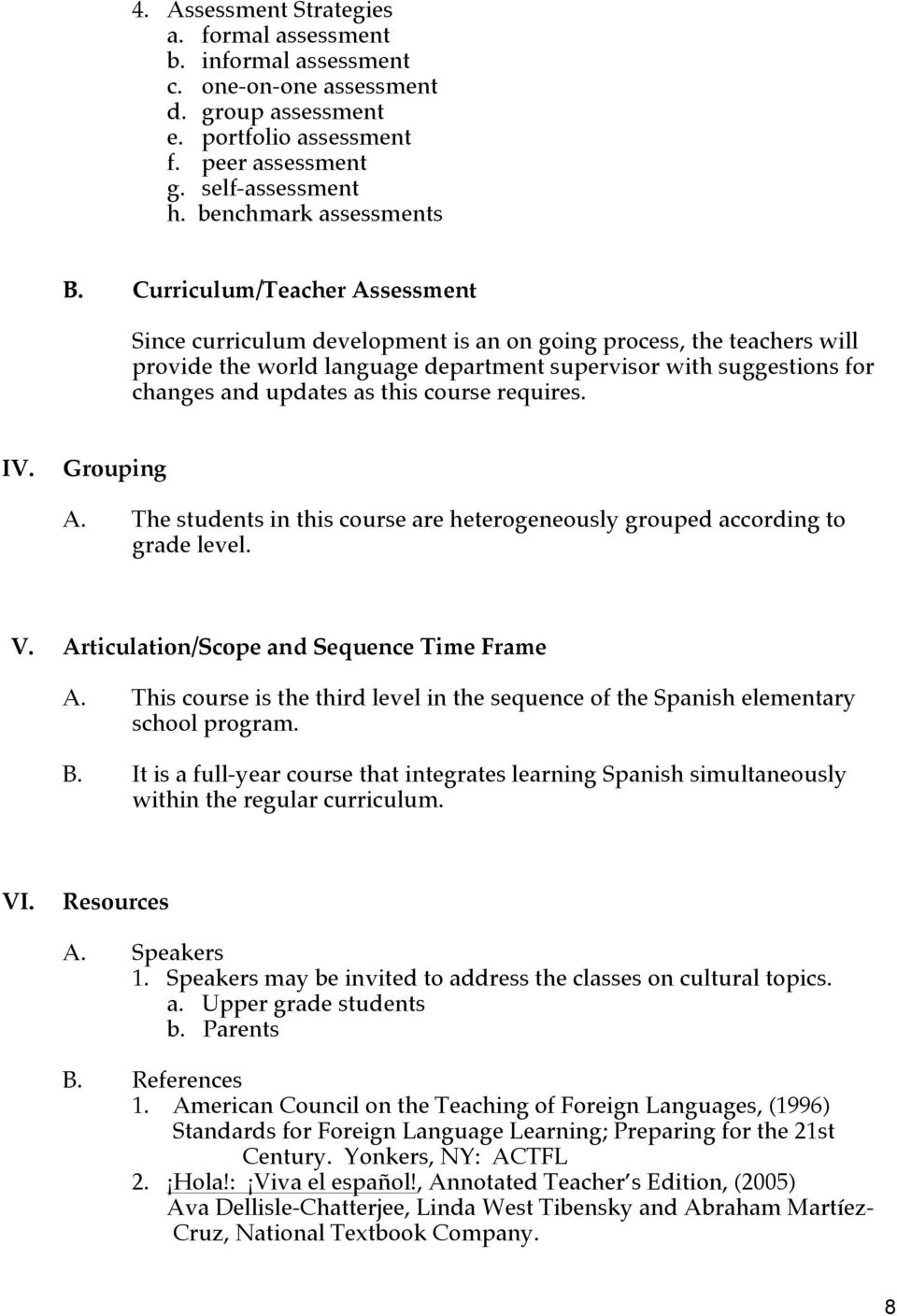 Curriculum/Teacher Assessment Since curriculum development is an on going process, the teachers will provide the world language department supervisor with suggestions for changes and updates as this