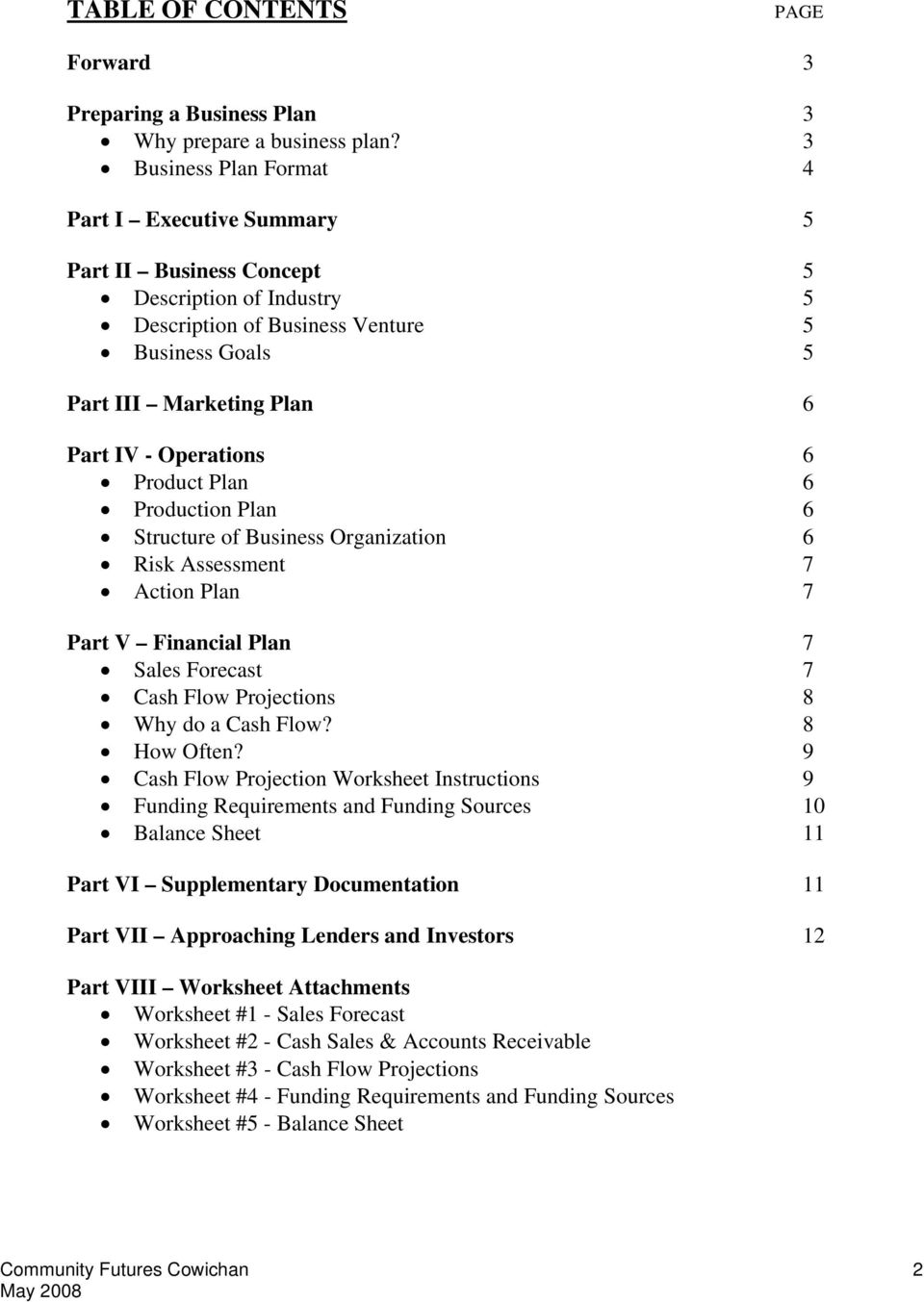 Operations 6 Product Plan 6 Production Plan 6 Structure of Business Organization 6 Risk Assessment 7 Action Plan 7 Part V Financial Plan 7 Sales Forecast 7 Cash Flow Projections 8 Why do a Cash Flow?