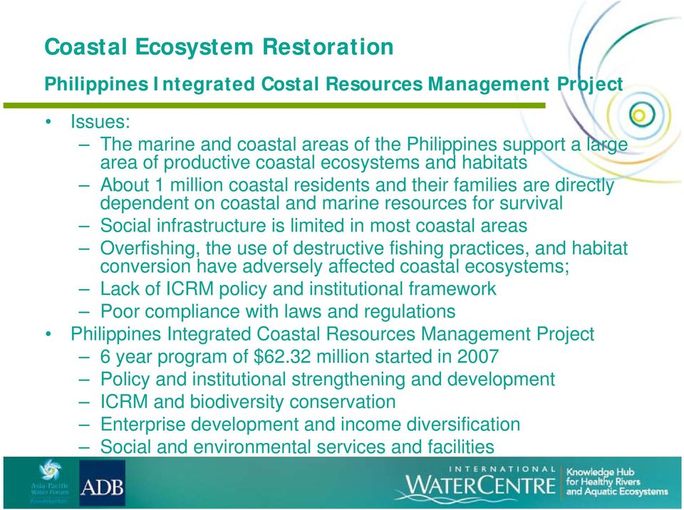 Overfishing, the use of destructive fishing practices, and habitat conversion have adversely affected coastal ecosystems; Lack of ICRM policy and institutional framework Poor compliance with laws and