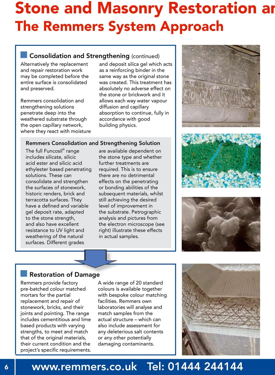 Remmers consolidation and strengthening solutions penetrate deep into the weathered substrate through the open capillary network, where they react with moisture The full Funcosil range includes