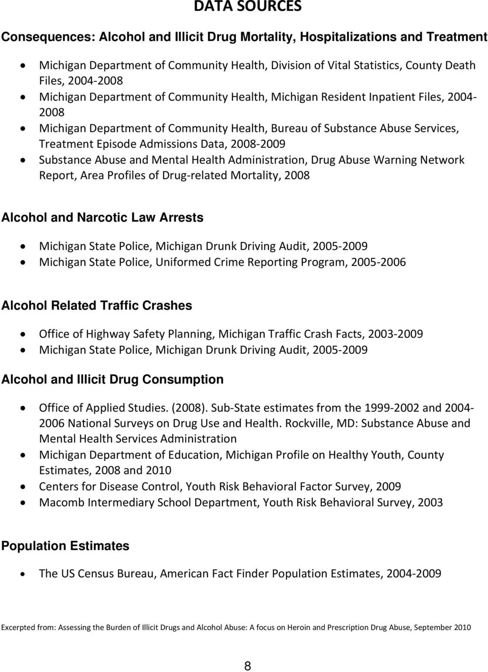 2008 2009 Substance Abuse and Mental Health Administration, Drug Abuse Warning Network Report, Area Profiles of Drug related Mortality, 2008 Alcohol and Narcotic Law Arrests Michigan State Police,