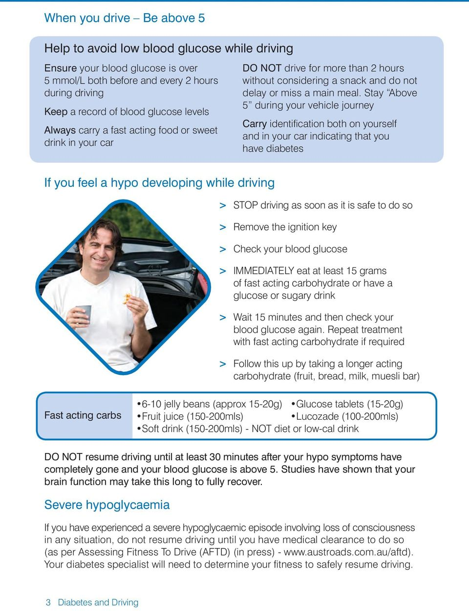 Stay Above 5 during your vehicle journey Carry identification both on yourself and in your car indicating that you have diabetes If you feel a hypo developing while driving > STOP driving as soon as