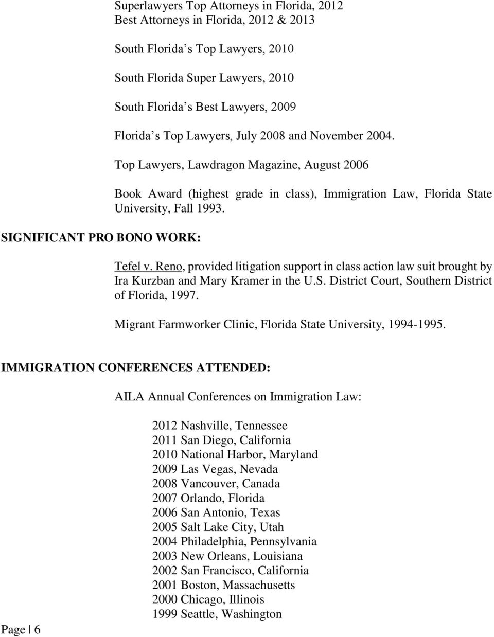 Top Lawyers, Lawdragon Magazine, August 2006 Book Award (highest grade in class), Immigration Law, Florida State University, Fall 1993. Tefel v.