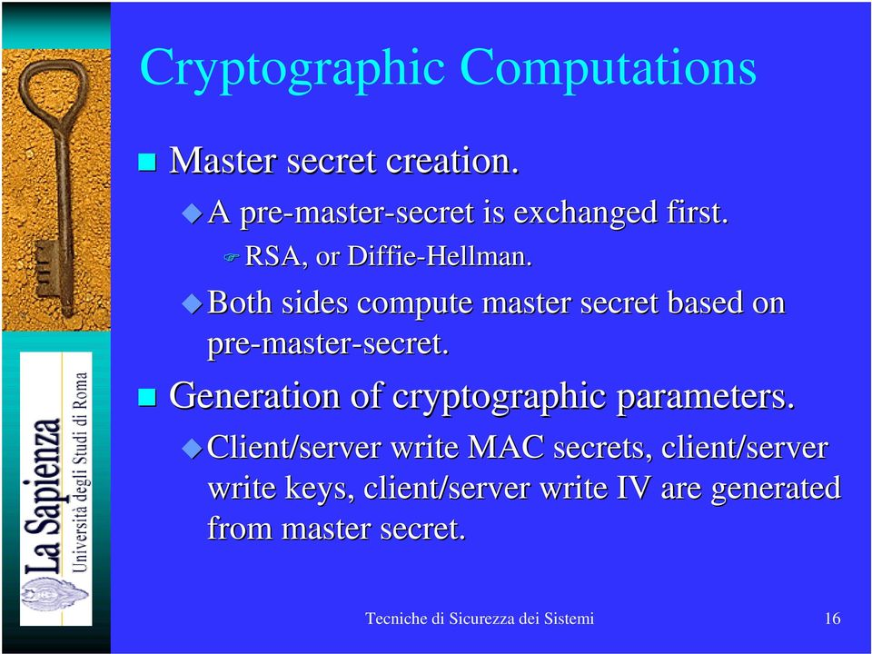 Both sides compute master secret based on pre-master master-secret. secret. Generation of cryptographic parameters.