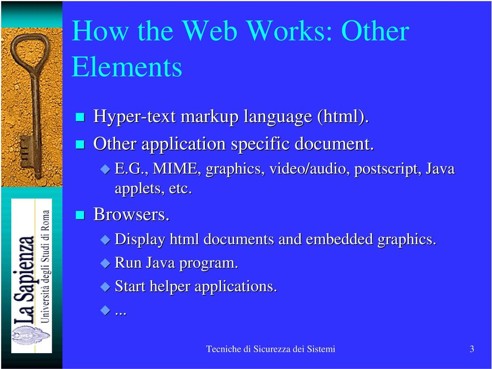 , MIME, graphics, video/audio, postscript, Java applets, etc. Browsers.