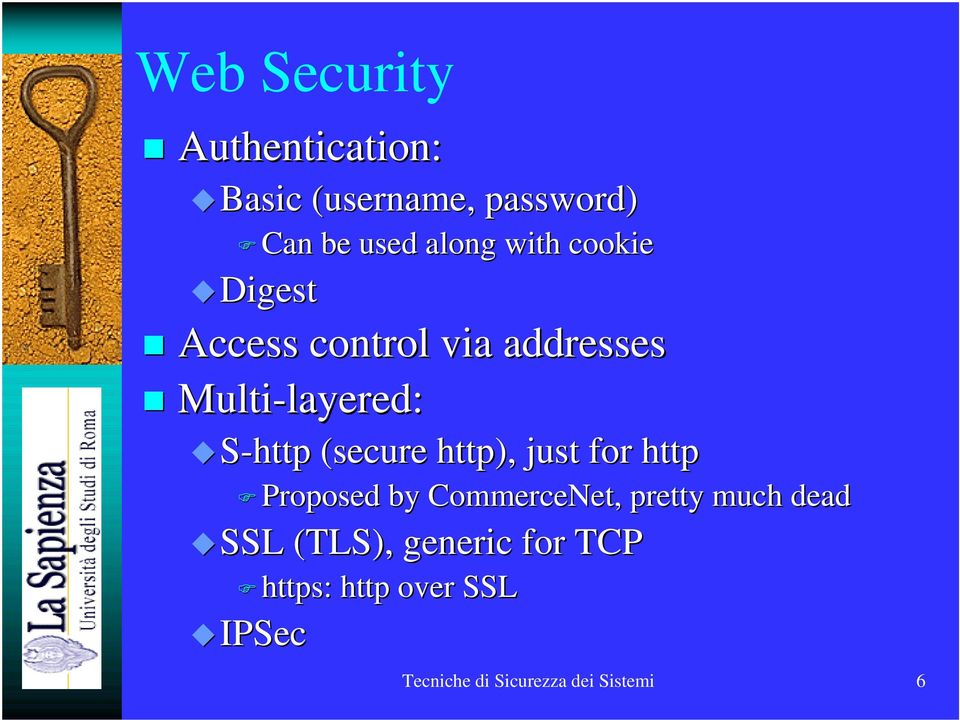 (secure http), just for http Proposed by CommerceNet,, pretty much dead SSL