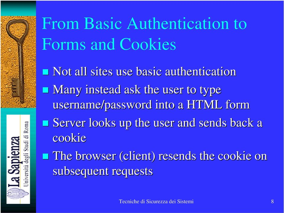 HTML form Server looks up the user and sends back a cookie The browser