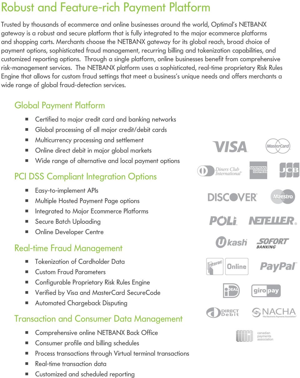 Merchants choose the NETBANX gateway for its global reach, broad choice of payment options, sophisticated fraud management, recurring billing and tokenization capabilities, and customized reporting