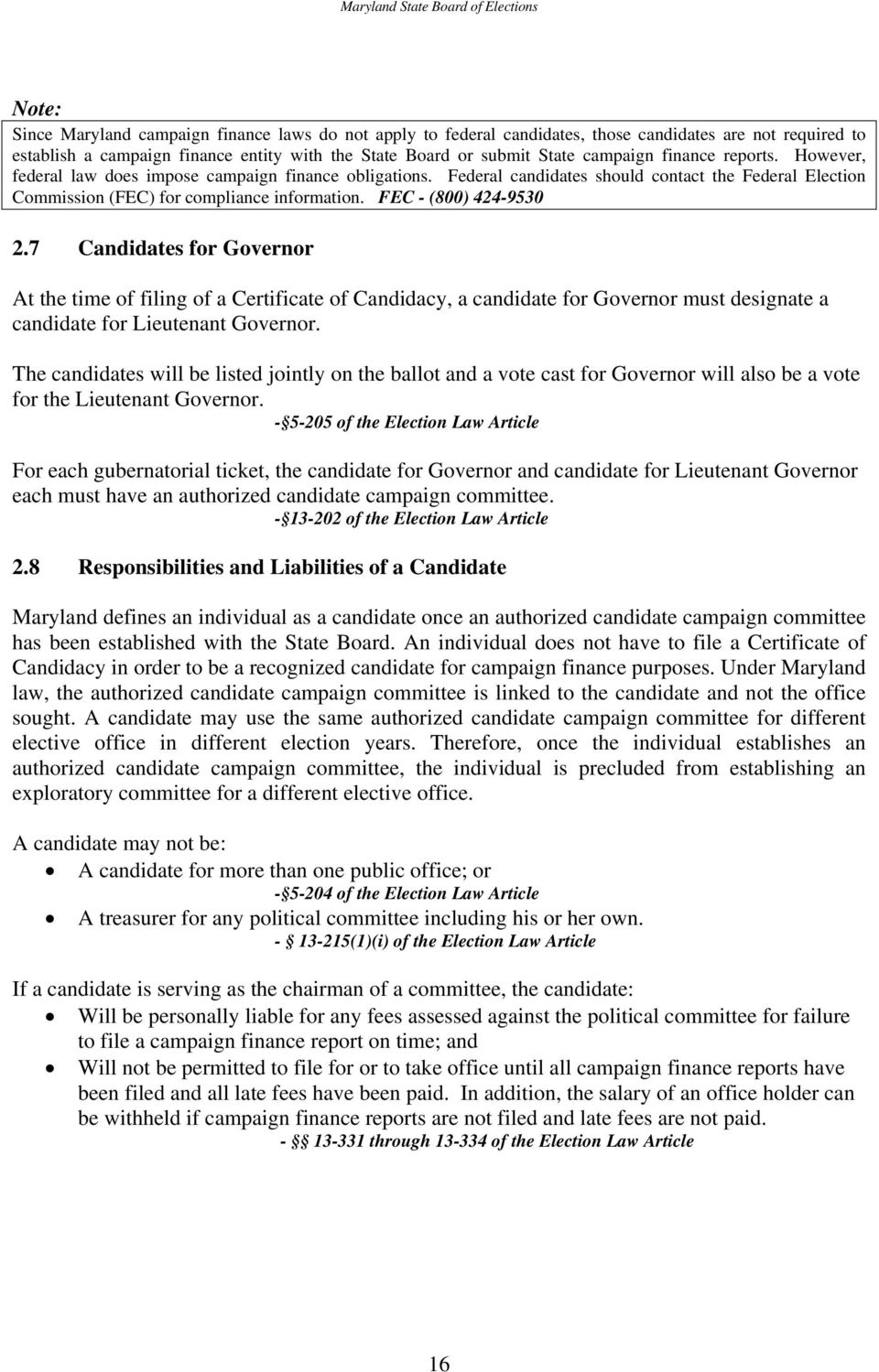 FEC - (800) 424-9530 2.7 Candidates for Governor At the time of filing of a Certificate of Candidacy, a candidate for Governor must designate a candidate for Lieutenant Governor.