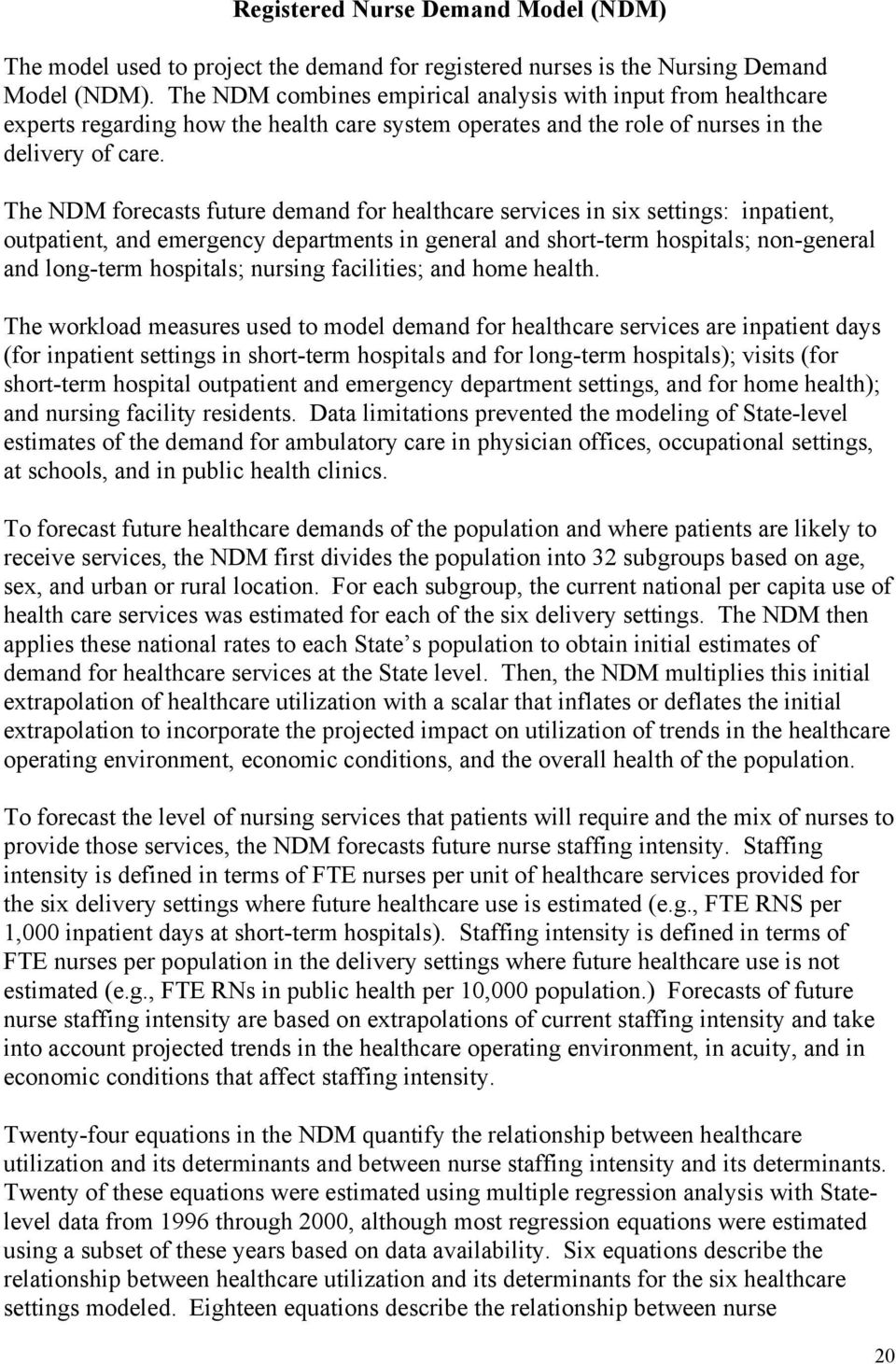 The NDM forecasts future demand for healthcare services in six settings: inpatient, outpatient, and emergency departments in general and short-term hospitals; non-general and long-term hospitals;