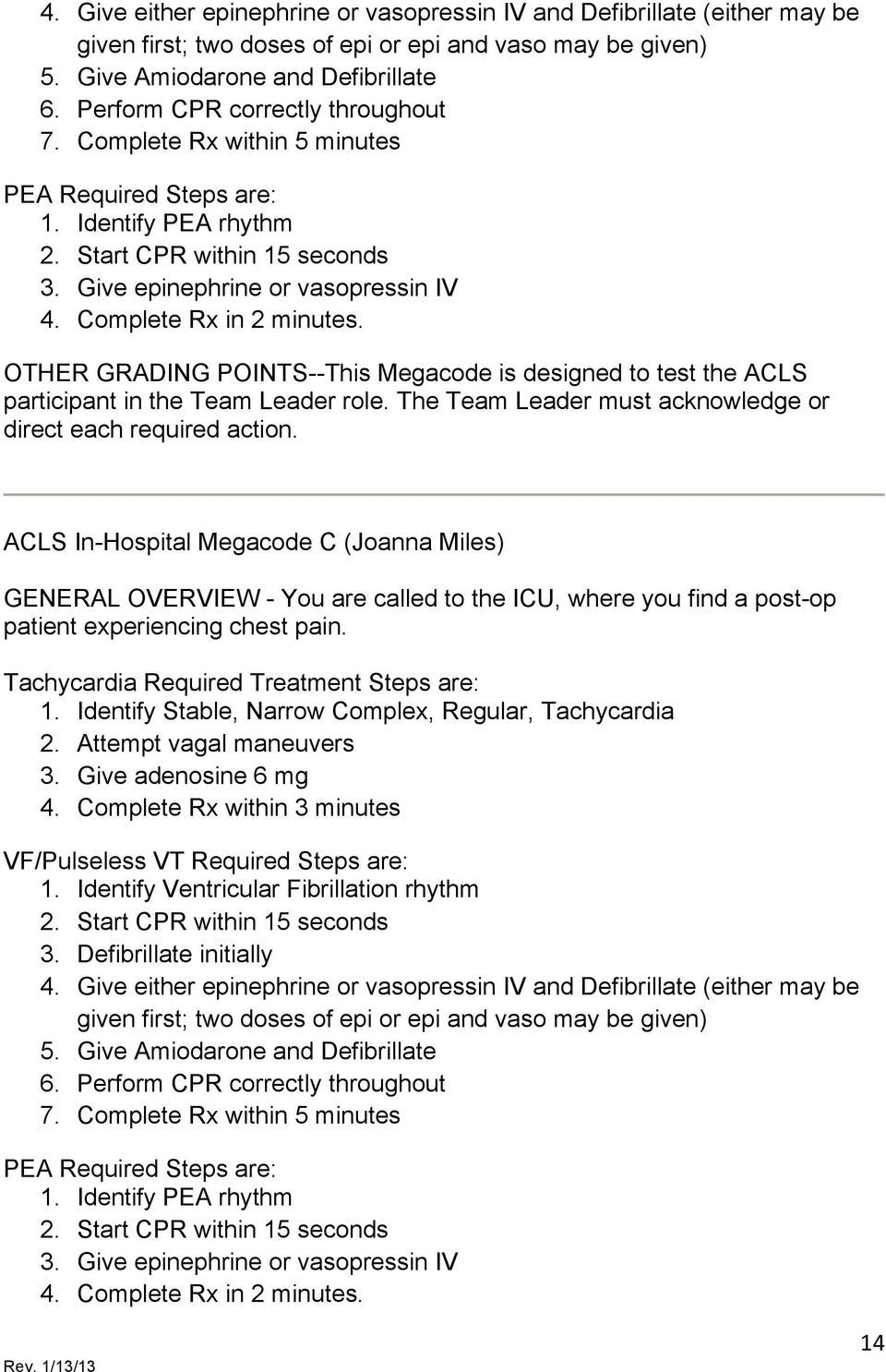Complete Rx in 2 minutes. OTHER GRADING POINTS--This Megacode is designed to test the ACLS participant in the Team Leader role. The Team Leader must acknowledge or direct each required action.
