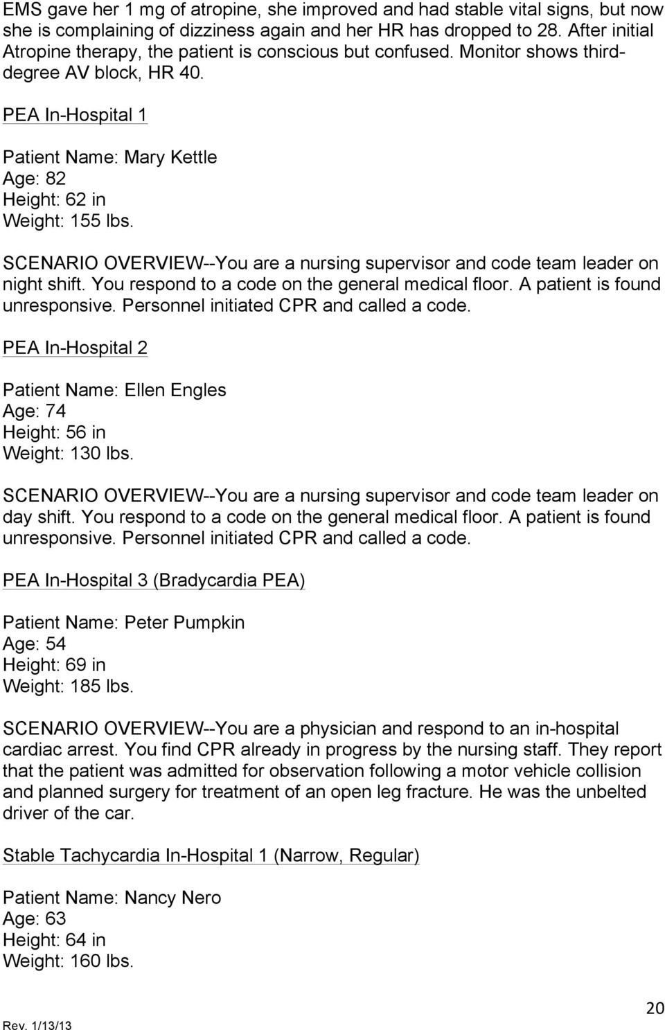 SCENARIO OVERVIEW--You are a nursing supervisor and code team leader on night shift. You respond to a code on the general medical floor. A patient is found unresponsive.