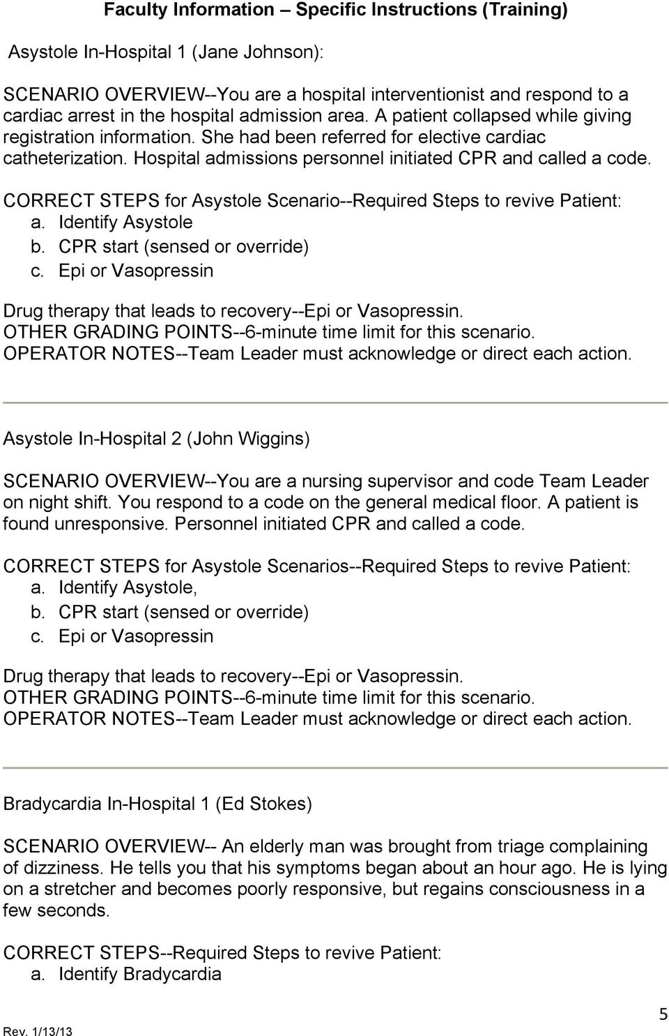 CORRECT STEPS for Asystole Scenario--Required Steps to revive Patient: a. Identify Asystole b. CPR start (sensed or override) c.