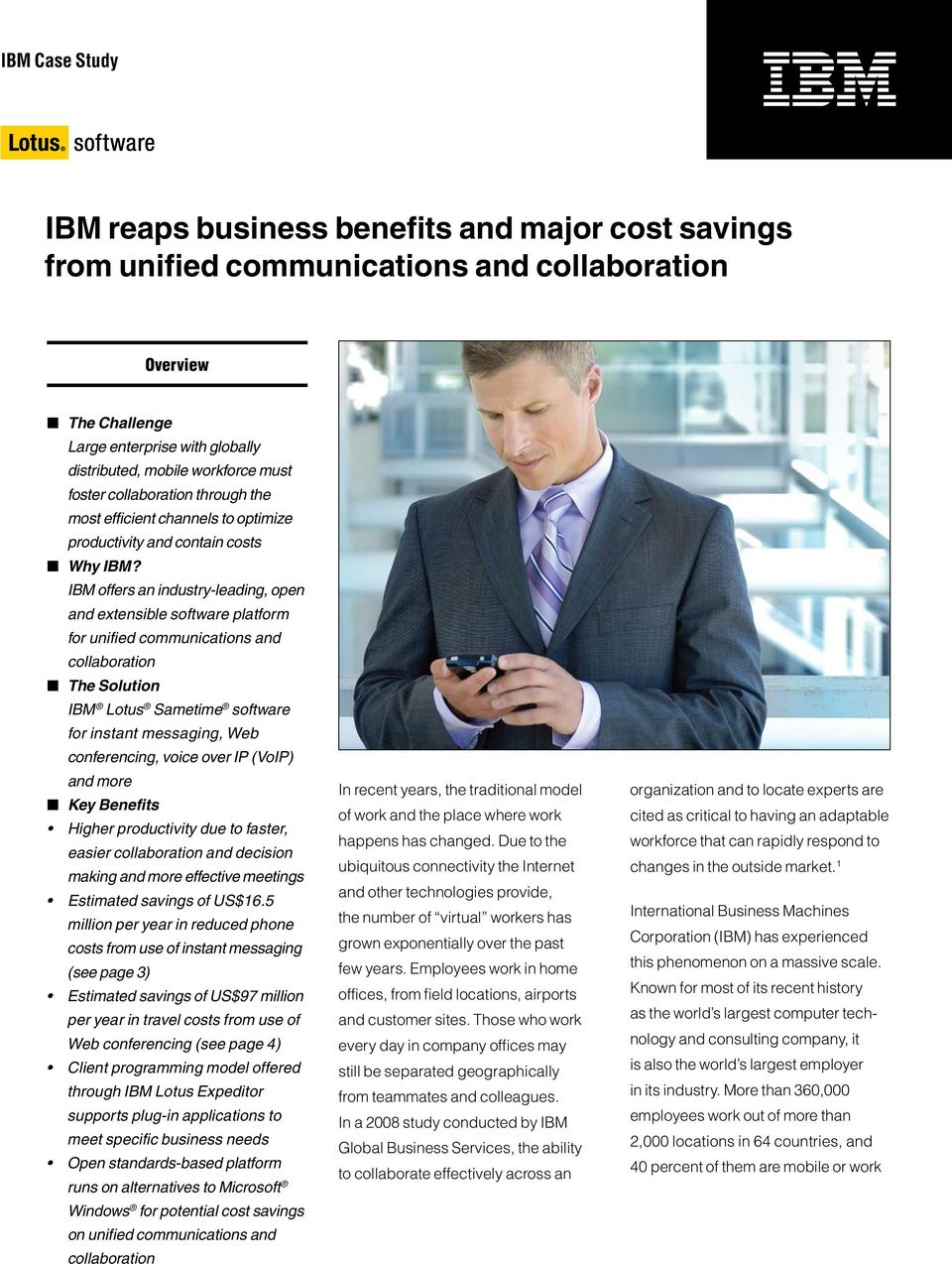 IBM offers an industry-leading, open and extensible software platform for unified communications and collaboration The Solution IBM Lotus Sametime software for instant messaging, Web conferencing,