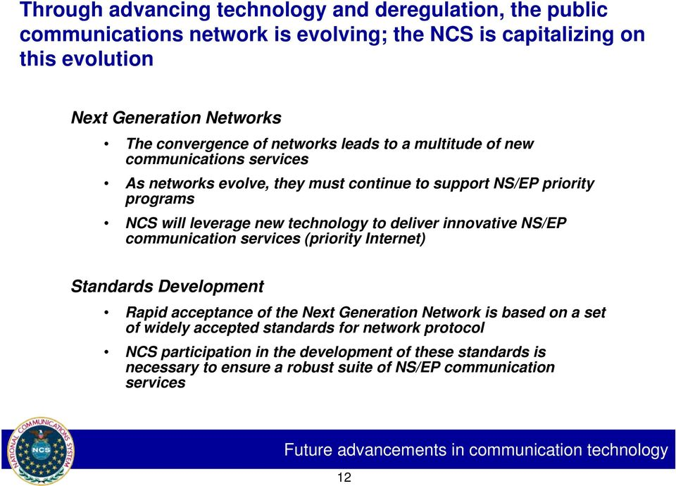 innovative NS/EP communication services (priority Internet) Standards Development Rapid acceptance of the Next Generation Network is based on a set of widely accepted standards for