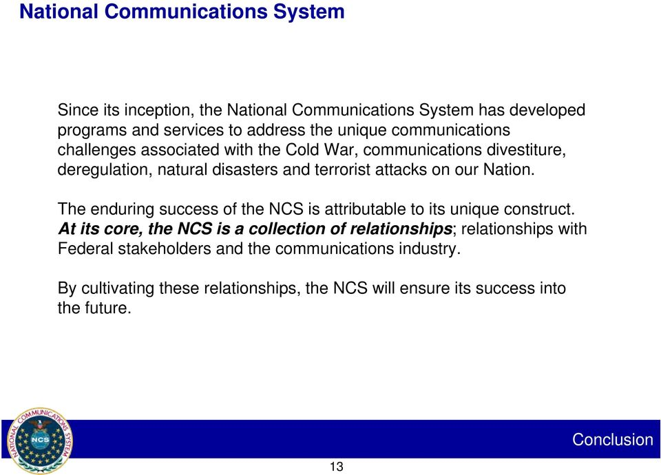 Nation. The enduring success of the NCS is attributable to its unique construct.