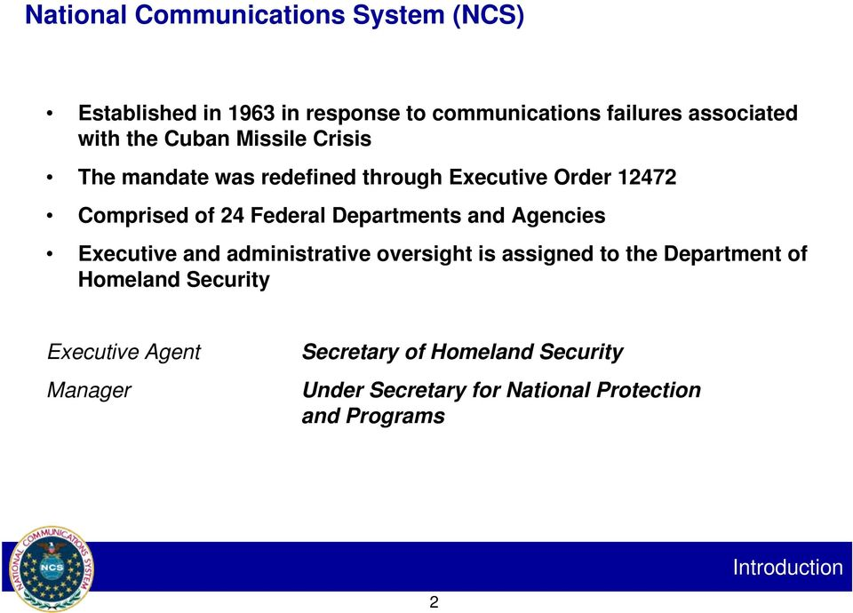 Departments and Agencies Executive and administrative oversight is assigned to the Department of Homeland