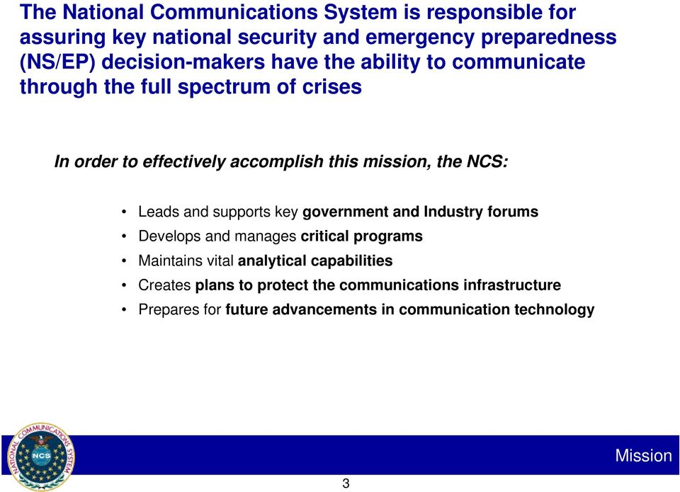 mission, the NCS: Leads and supports key government and Industry forums Develops and manages critical programs Maintains vital