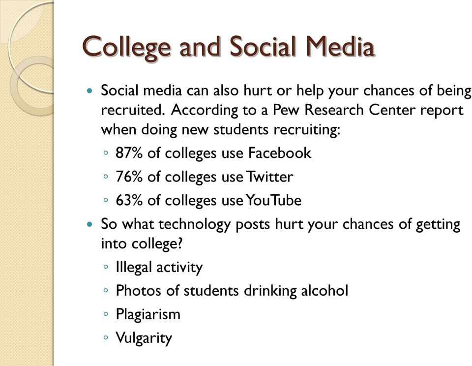 Facebook 76% of colleges use Twitter 63% of colleges use YouTube So what technology posts hurt your
