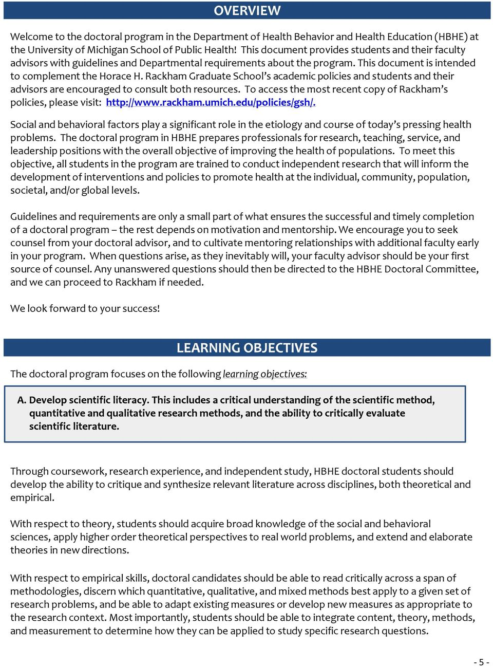 Rackham Graduate School s academic policies and students and their advisors are encouraged to consult both resources. To access the most recent copy of Rackham s policies, please visit: http://www.
