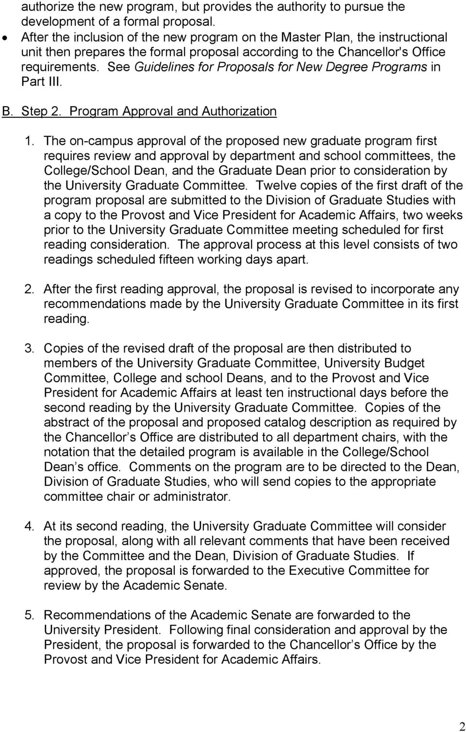 See Guidelines for Proposals for New Degree Programs in Part III. B. Step 2. Program Approval and Authorization 1.