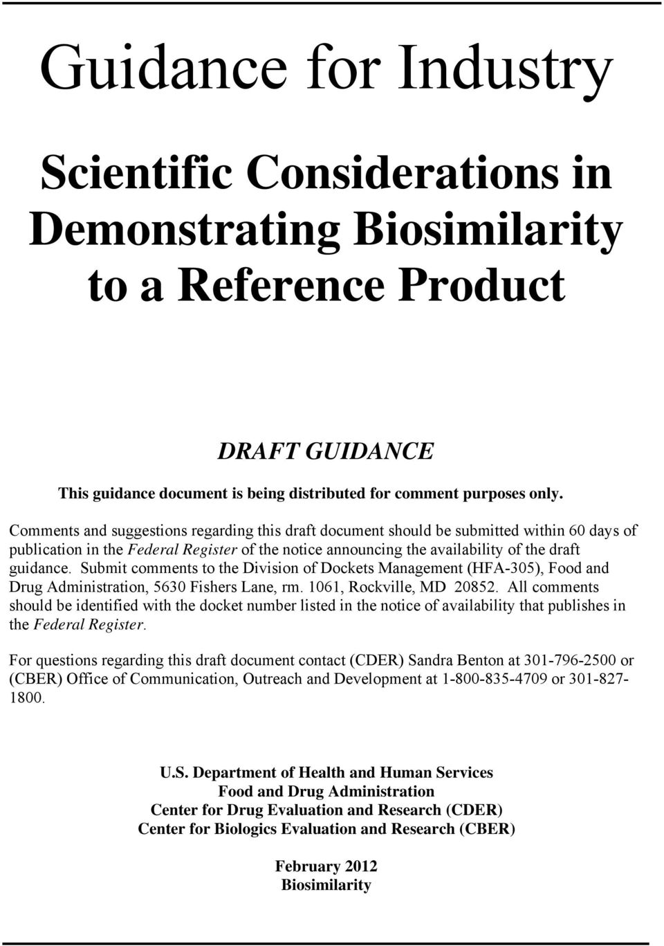 Submit comments to the Division of Dockets Management (HFA-305), Food and Drug Administration, 5630 Fishers Lane, rm. 1061, Rockville, MD 20852.