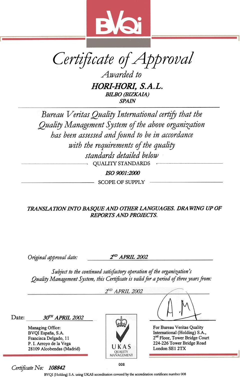 Original approval date: rd APRlL 2002 Subject to the continued satisfactory operation of the organization's Quality Management S ystem, this Certiftcate is valid for a period of three years from: