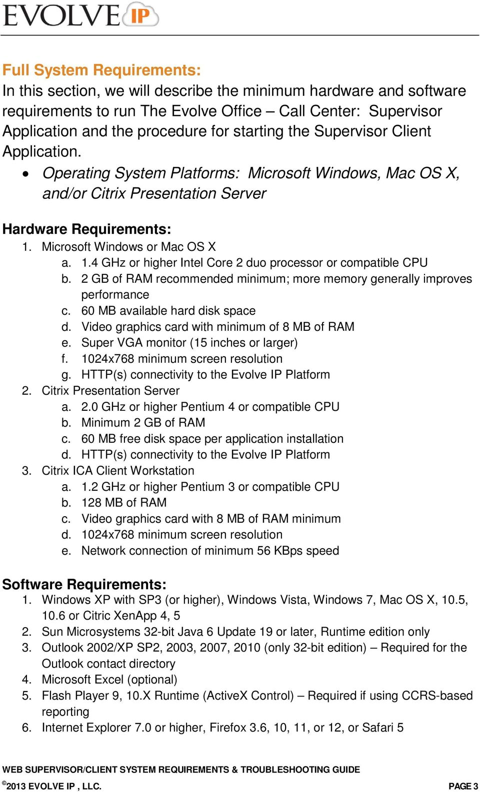 Microsoft Windows or Mac OS X a. 1.4 GHz or higher Intel Core 2 duo processor or compatible CPU b. 2 GB of RAM recommended minimum; more memory generally improves performance c.