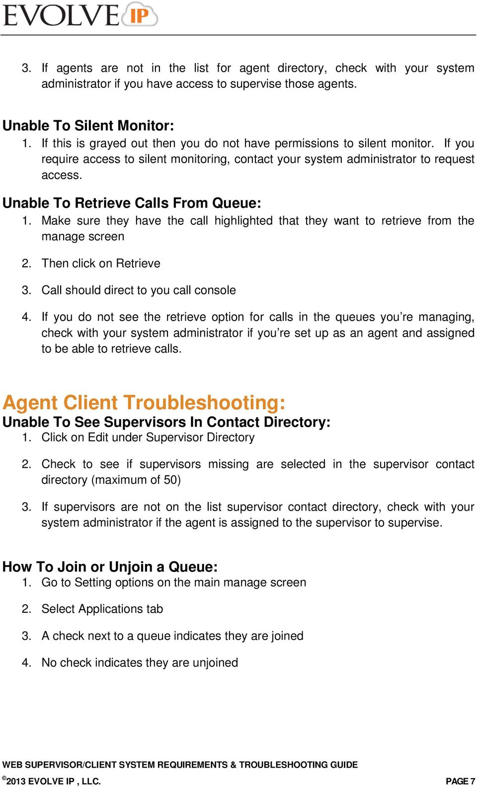 Unable To Retrieve Calls From Queue: 1. Make sure they have the call highlighted that they want to retrieve from the manage screen 2. Then click on Retrieve 3.