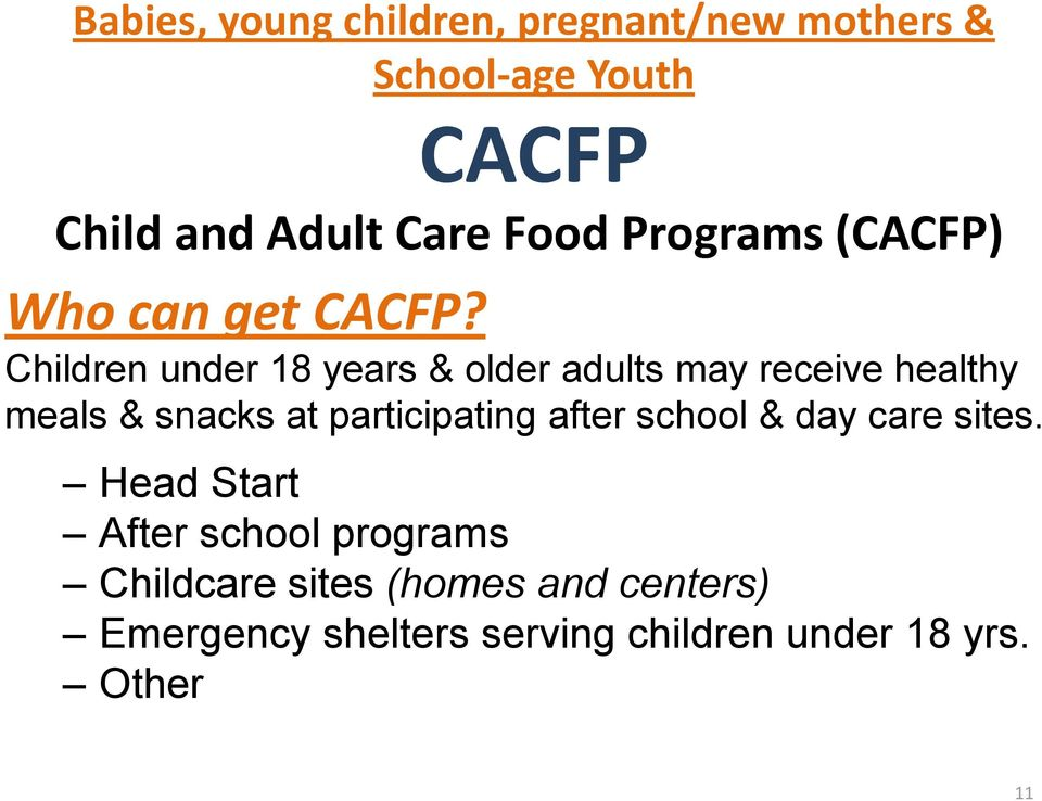 Children under 18 years & older adults may receive healthy meals & snacks at participating