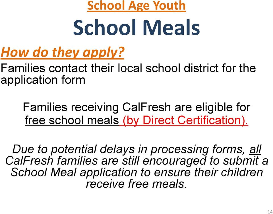 CalFresh are eligible for free school meals (by Direct Certification).