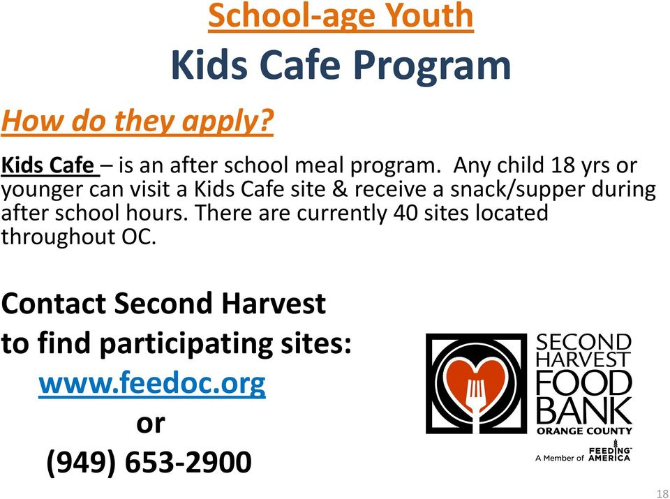 Any child 18 yrs or younger can visit a Kids Cafe site & receive a snack/supper