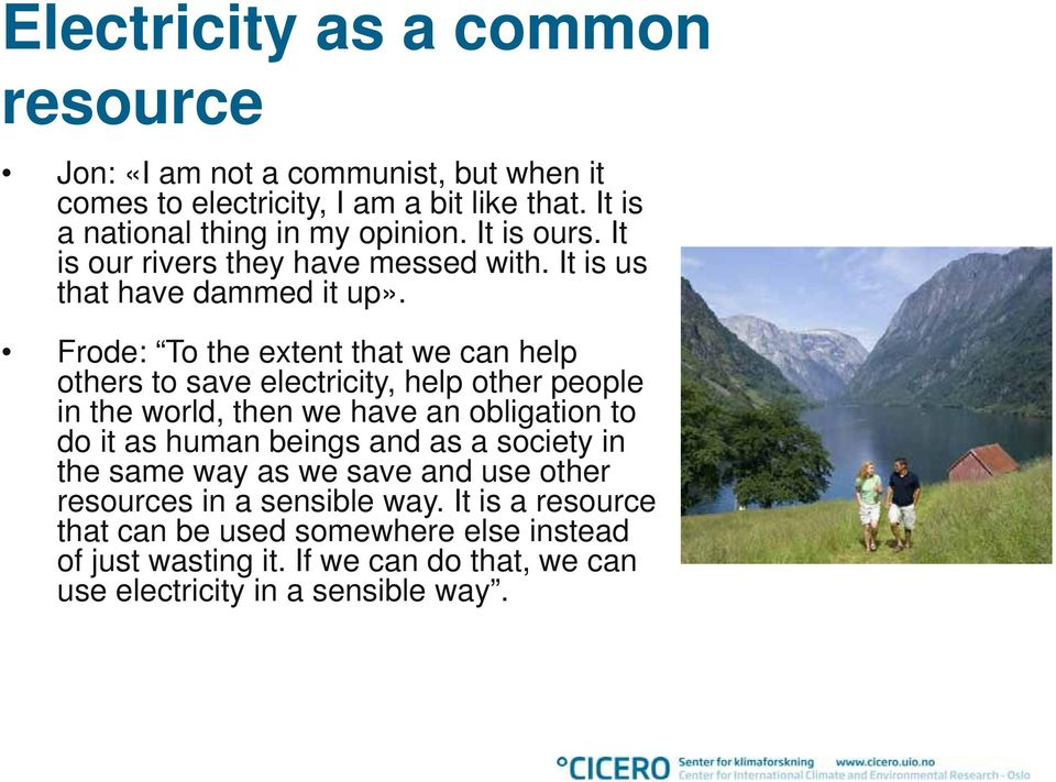 Frode: To the extent that we can help others to save electricity, help other people in the world, then we have an obligation to do it as human beings and