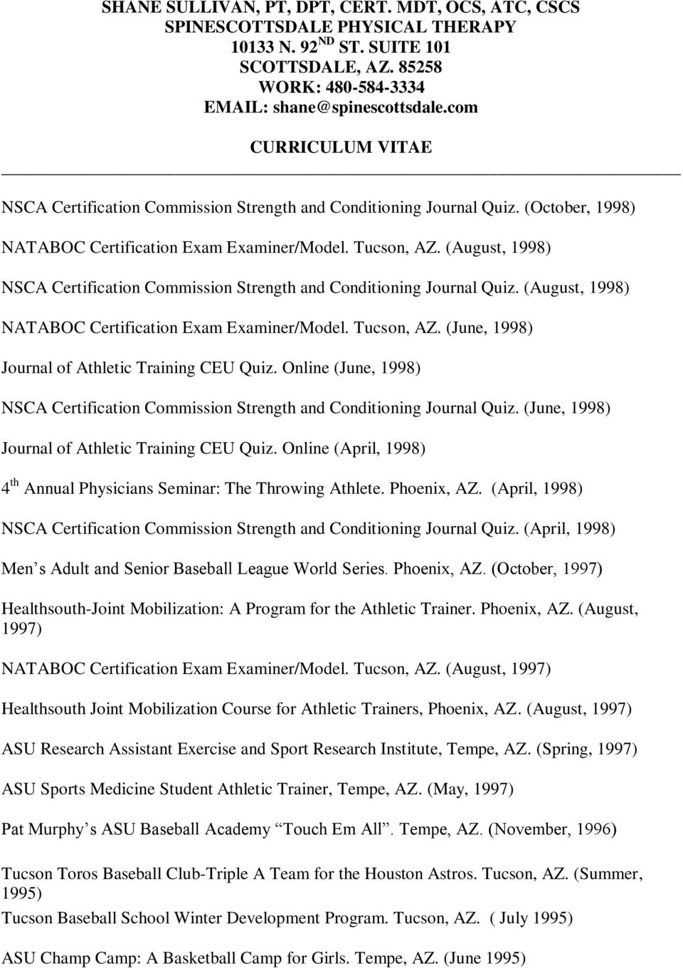 (June, 1998) Journal of Athletic Training CEU Quiz. Online (June, 1998) NSCA Certification Commission Strength and Conditioning Journal Quiz. (June, 1998) Journal of Athletic Training CEU Quiz.